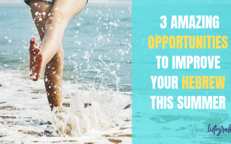 3 Amazing Opportunities To Improve Your Hebrew